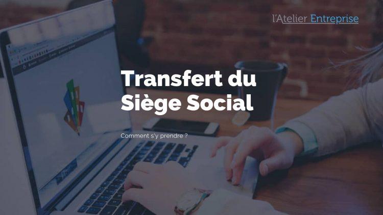 Comment faire le transfert du siège social
